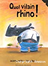 Quel vilain rhino!
